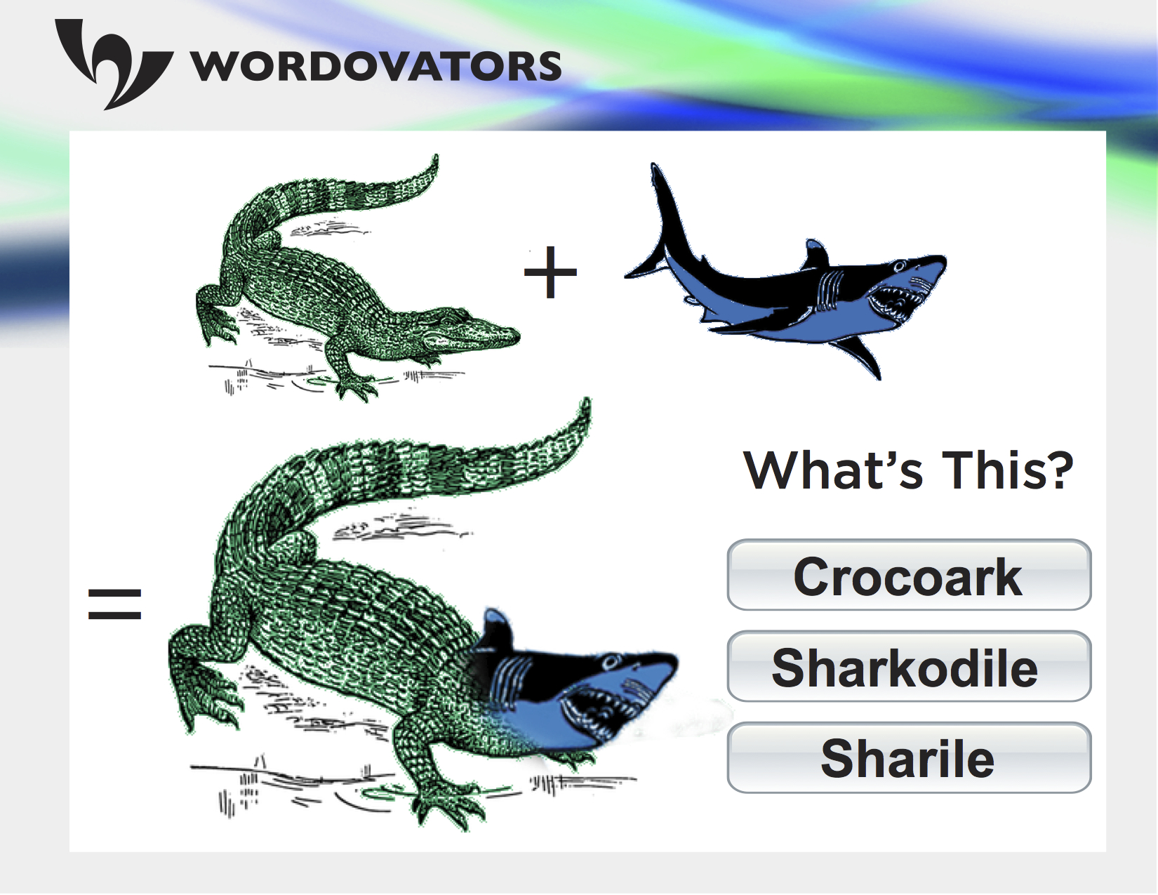 Wordovators: crocoark, sharkodile, sharile