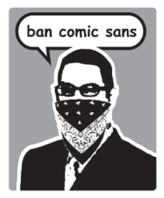 Above propaganda spread by the group ban comic sans http bancomicsans com propaganda