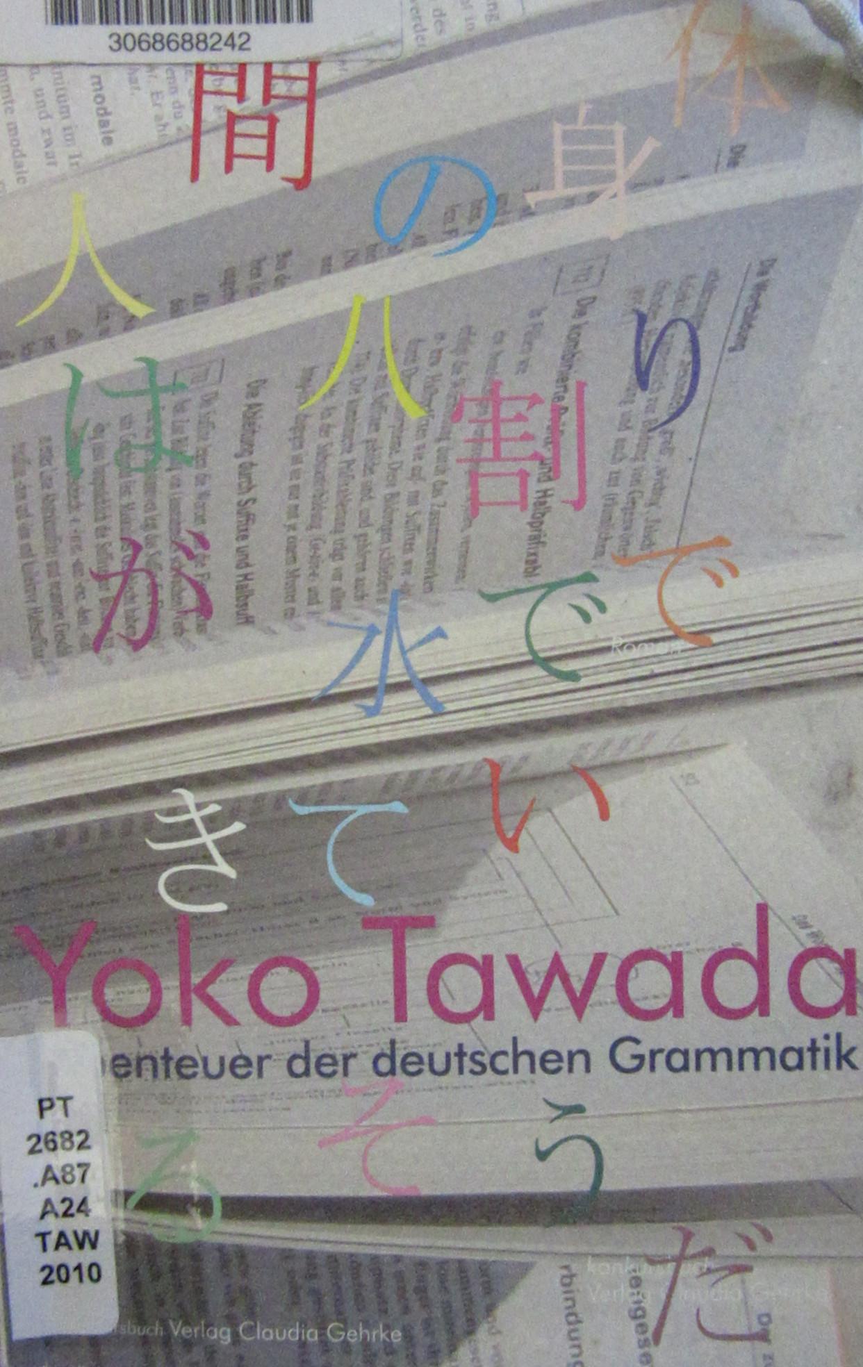 Tawada, Yoko. Abenteuer der deutschen Grammatik : Gedichte. Tübingen: Konkursbuch, 2010.