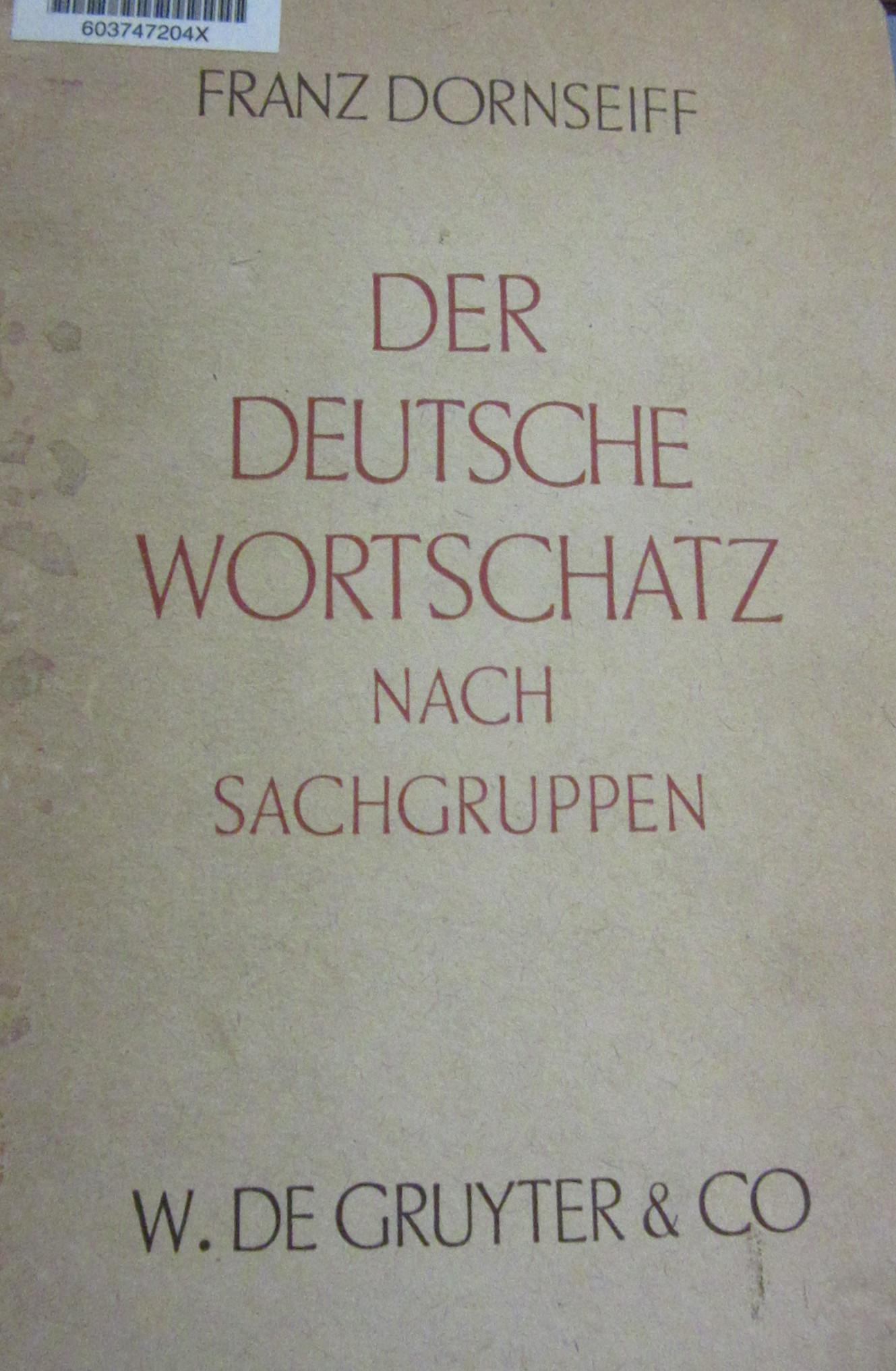 Dornseiff, Franz, and Alfred. Gerstenkorn. Der deutsche Wortschatz nach Sachgruppen. 3. Neubearb. Aufl. ed. Berlin: W. De Gruyter &, 1943.