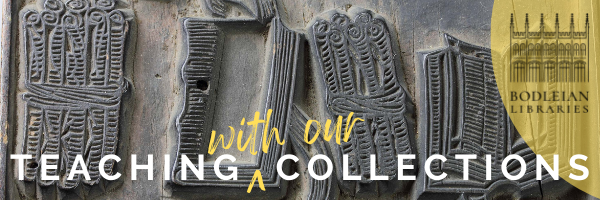 Teaching with our Collections, at the Bodleian Libraries
