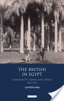 The British in Egypt: Community, Crime and Crises 1882-1922